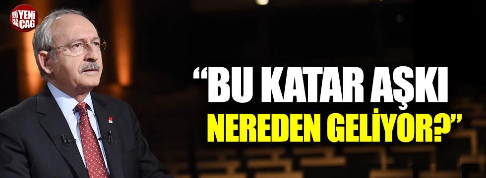 """Kılıçdaroğlu: """"Bu Katar aşkı nereden geliyor?"""""""