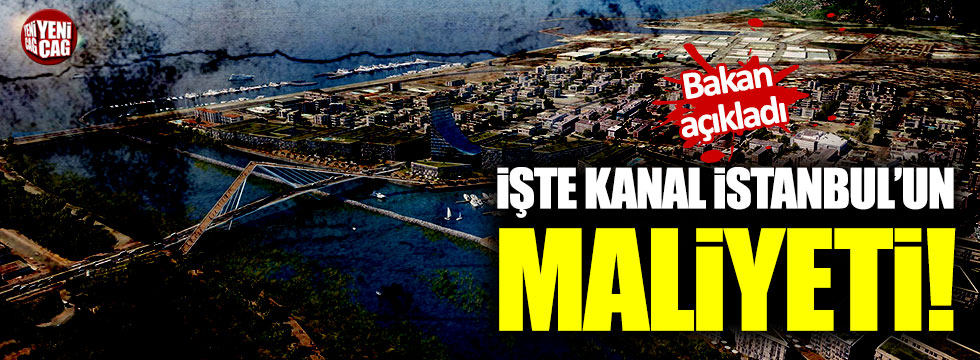 İşte Kanal İstanbul'un maliyeti!