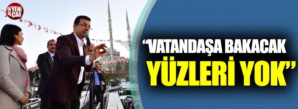 """Ekrem İmamoğlu: """"Vatandaşa bakacak yüzleri yok"""""""