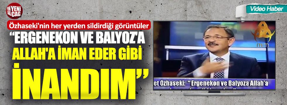 """Mehmet Özhaseki:""""Ergenekon ve Balyoz'a Allah'a iman eder gibi inandım"""""""