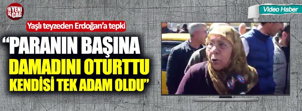 """Yaşlı teyzeden Erdoğan'a: """"Paranın başına damadını oturttu, kendisi tek adam oldu"""""""