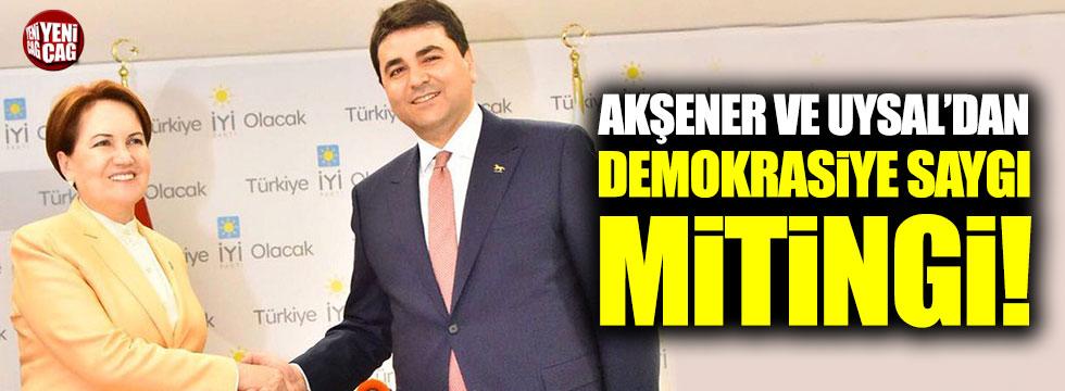 Akşener ve Uysal'dan demokrasiye saygı mitingi