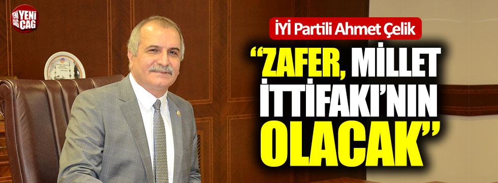 """İYİ Partili Ahmet Çelik: """"Zafer, Millet İttifakı'nın olacak"""""""