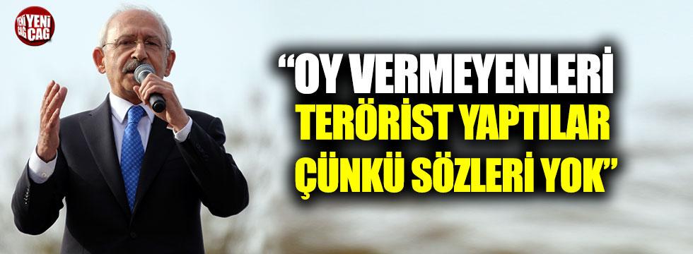 """Kılıçdaroğlu: """"Oy vermeyenleri terörist yaptılar çünkü sözleri yok"""""""