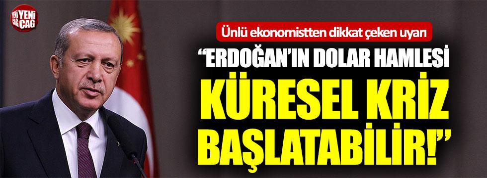 """""""Erdoğan'ın dolar hamlesi küresel kriz başlatabilir"""""""