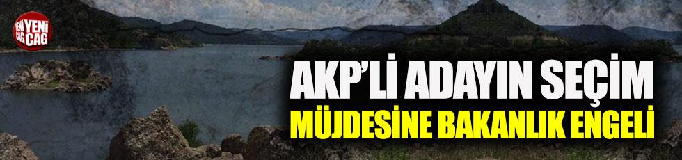AKP'li adayın seçim müjdesine Bakanlık engeli