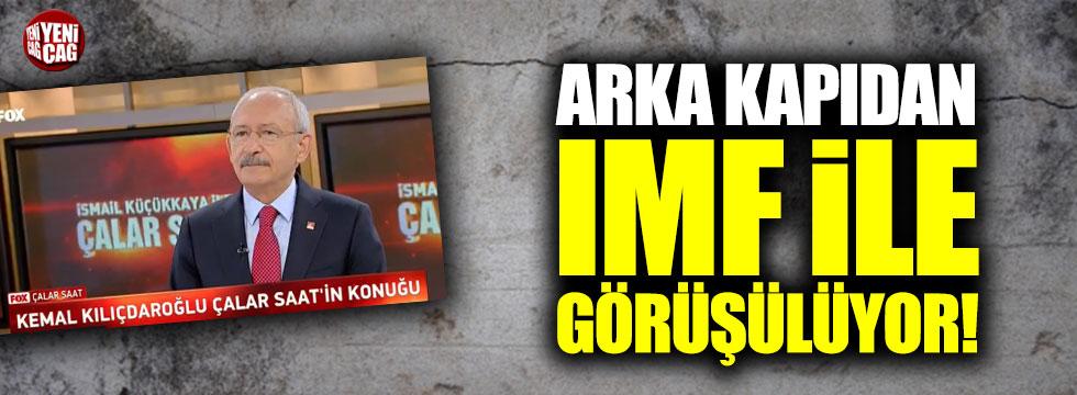 """Kılıçdaroğlu: """"Arka kapıdan IMF ile görüşüyorlar"""""""
