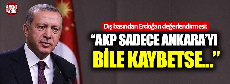 """Dış basından Erdoğan değerlendirmesi: """"AKP sadece Ankara'yı bile kaybetse…"""""""