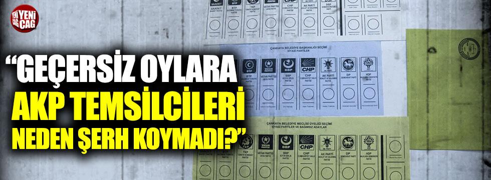 """""""Geçersiz oylara AKP temsilcileri neden şerh koymadı?"""""""