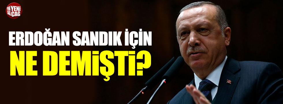 Erdoğan sandık için ne demişti?