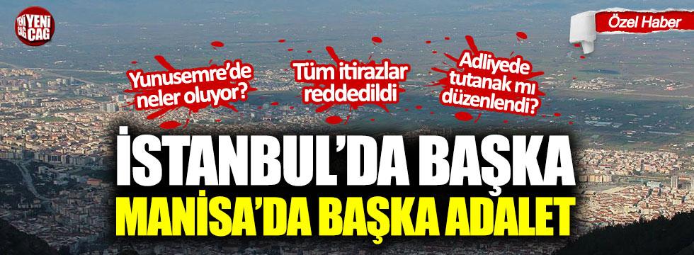 """""""İstanbul'da başka, Manisa'da başka adalet"""""""