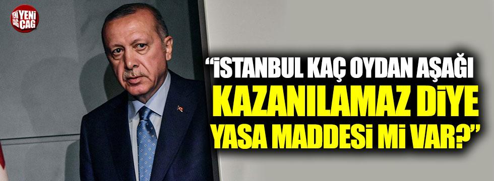 """""""İstanbul kaç oydan aşağı kazanılamaz diye yasa maddesi mi var?"""""""