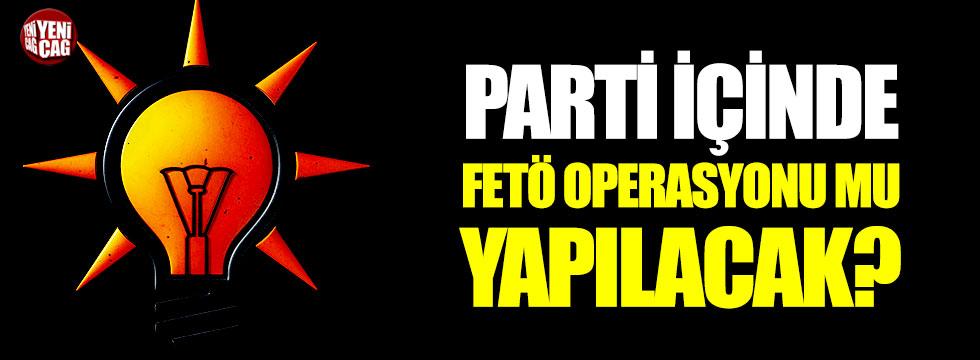 AKP içinde FETÖ operasyonu mu yapılacak?