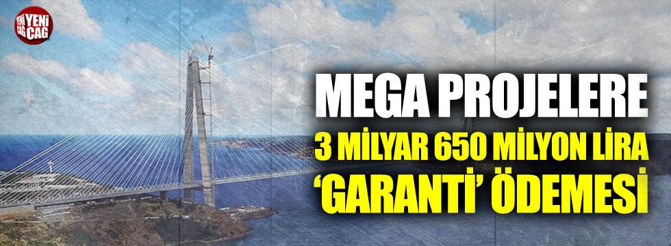 Mega projelere 3 milyar 650 milyon lira 'garanti' ödemesi