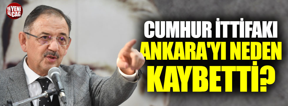 Cumhur İttifakı Ankara'yı neden kaybetti?
