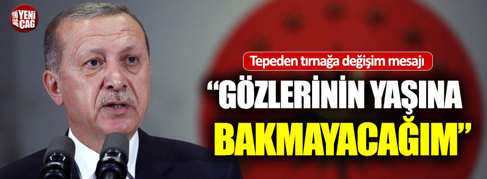 Erdoğan'dan değişim mesajı: Gözlerinin yaşına bakmayacağım