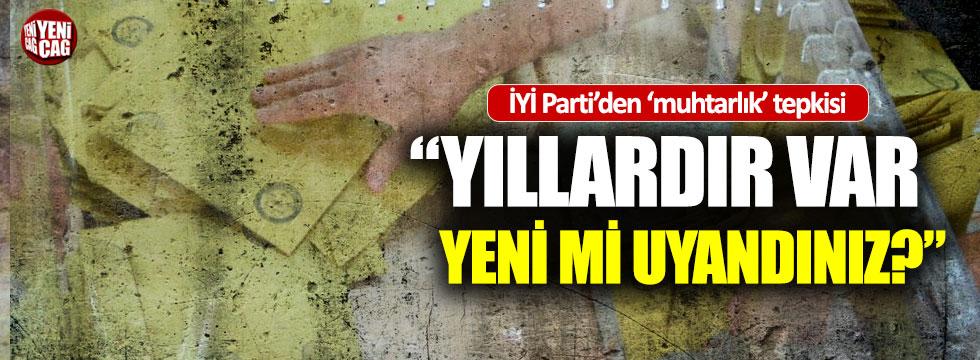 İYİ Partili İsmail Koncuk'tan AKP'ye 'muhtarlık' tepkisi