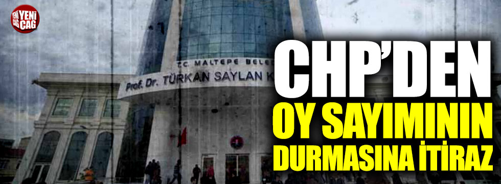CHP'den oy sayımının durmasına itiraz
