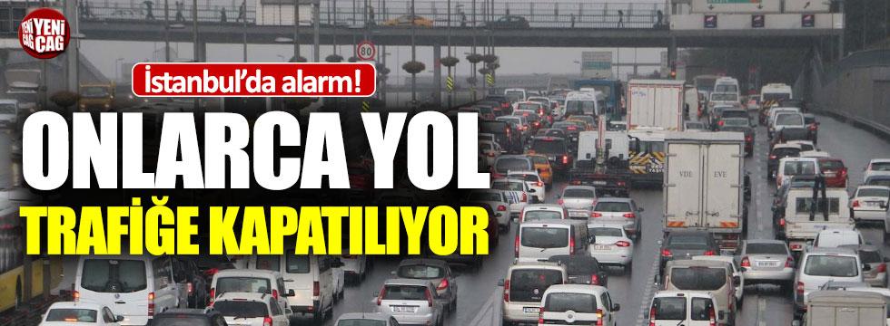 İstanbul trafiğinde alarm: O yollar trafiğe kapatılıyor