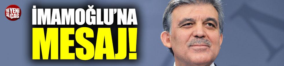 Abdullah Gül'den Ekrem İmamoğlu'na mesaj