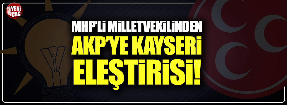 MHP'li Milletvekilinden AKP'ye Kayseri eleştirisi!