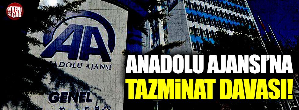 Anadolu Ajansı'na tazminat davası!