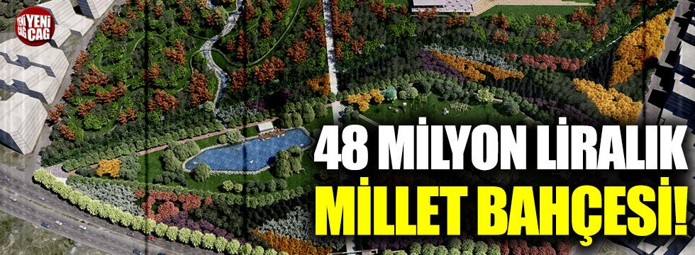 48 milyon liralık Millet Bahçesi!