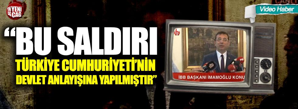 """Ekrem İmamoğlu: """"Bu saldırı Türkiye Cumhuriyeti'nin devlet anlayışına yapılmıştır"""""""