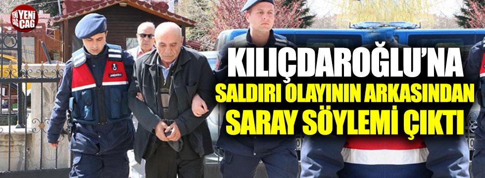 Kılıçdaroğlu'na saldırı olayının arkasından Saray söylemi çıktı