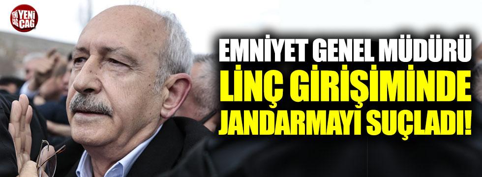Emniyet Genel Müdürü, Kılıçdaroğlu'na linç girişiminde jandarmayı suçladı!
