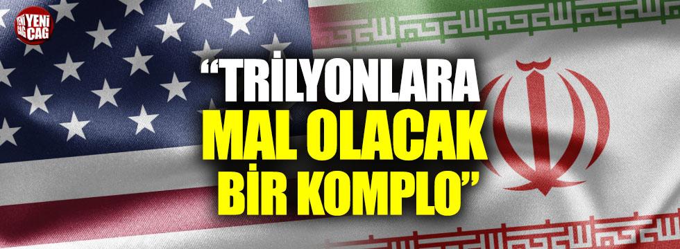 """İran'dan ABD'ye uyarı """"Trilyonlara mal olacak bir komplo"""""""