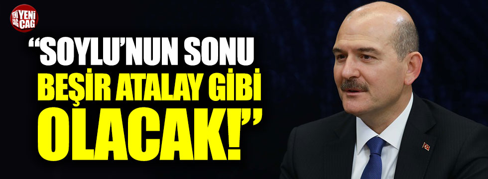 """Türkkan: """"Soylu'nun sonu Beşir Atalay gibi olacak"""""""