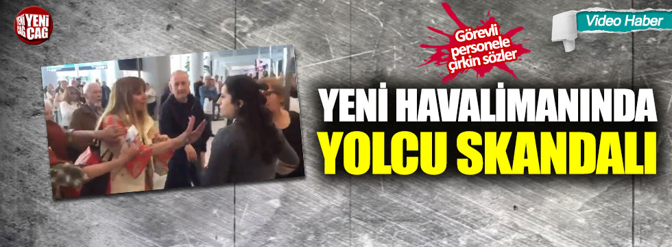 İstanbul Havalimanı'nda yolcu skandalı