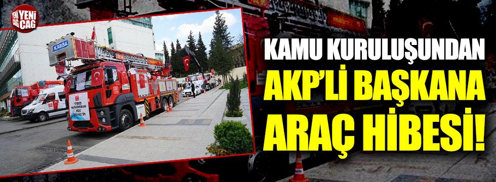 Kamu kuruluşundan AKP'li başkana araç hibesi!