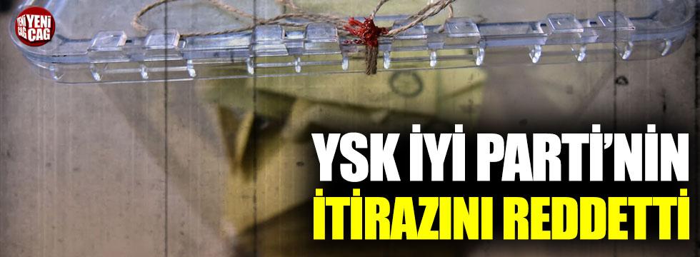 YSK, İYİ Parti'nin itirazını reddetti!