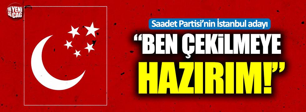 """Saadet Partisi'nin İstanbul adayı Gökçınar: """"Ben çekilmeye hazırım"""""""