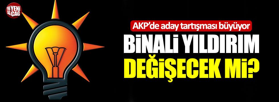 """AKP'de aday tartışması büyüyor: """"Binali Yıldırım değişecek mi?"""""""