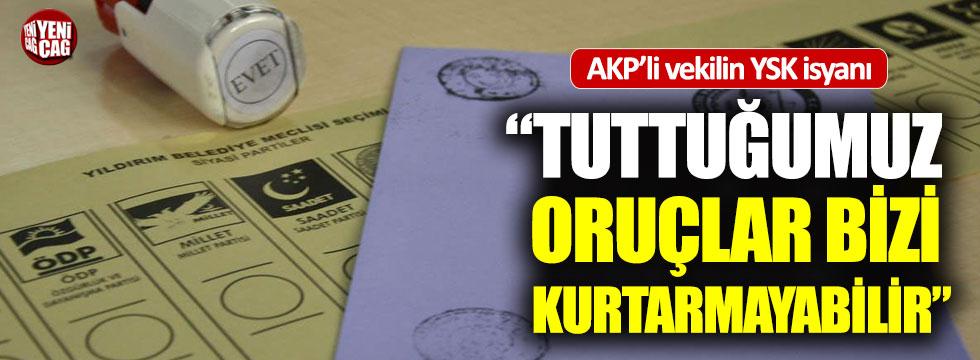 """AKP'li vekilin YSK isyanı: """"Tuttuğumuz oruç bizi kurtarmayabilir"""""""