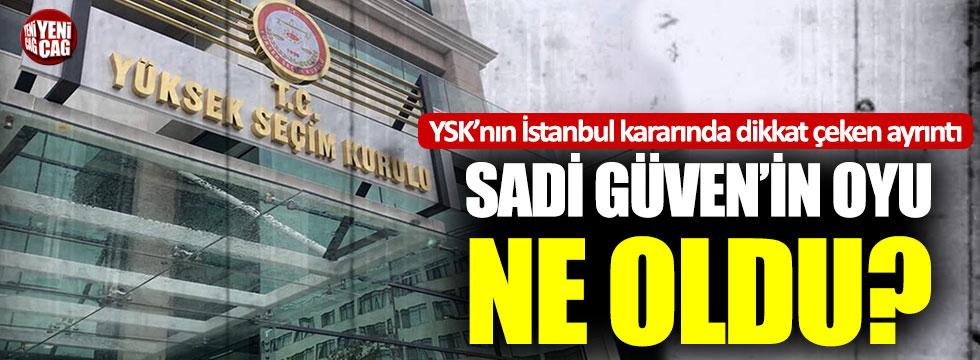 YSK'nın İstanbul kararında dikkat çeken ayrıntı: Sadi Güven'in oyu ne oldu?