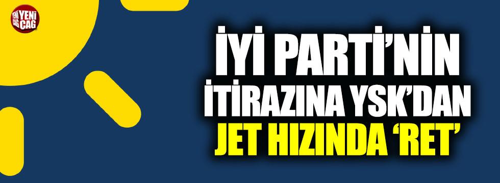 İYİ Parti'nin İstanbul itirazı reddedildi