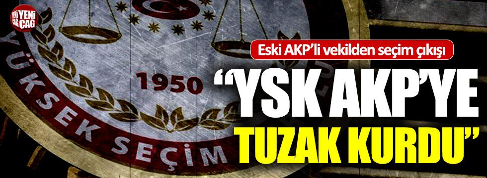 "Eski AKP'li vekil Ocaktan: ""YSK AKP'ye tuzak kurdu"""