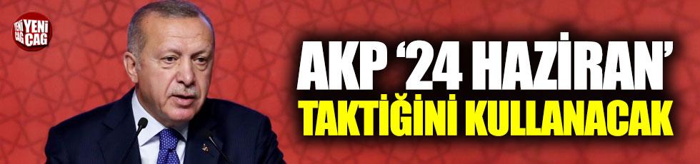 AKP 24 Haziran taktiğini kullanacak