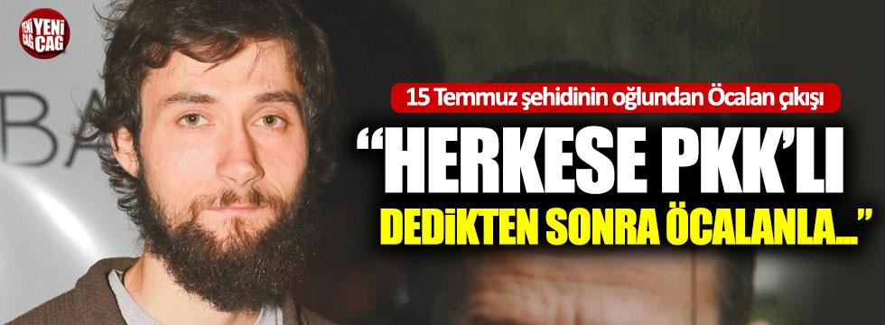15 Temmuz şehidinin oğlundan Öcalan çıkışı!