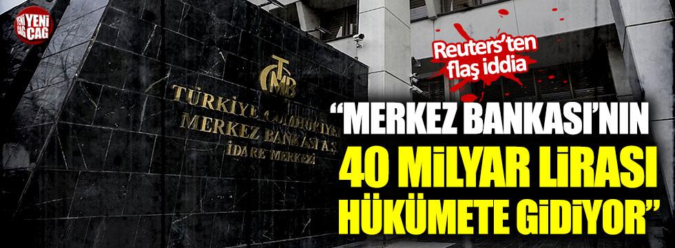 """Reuters'ten flaş iddia: """"Merkez Bankası'nın 40 milyar lirası hükümete gidiyor"""""""