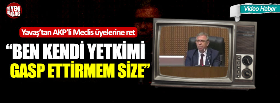 "Mansur Yavaş'tan AKP'li Meclis üyelerine ret: ""Ben kendi yetkimi gasp ettirmem size"""