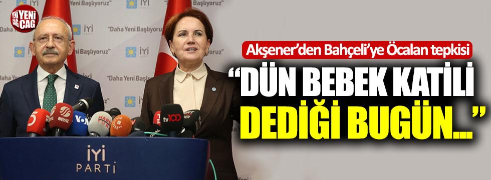 Akşener'den Bahçeli'nin Öcalan çıkışına tepki