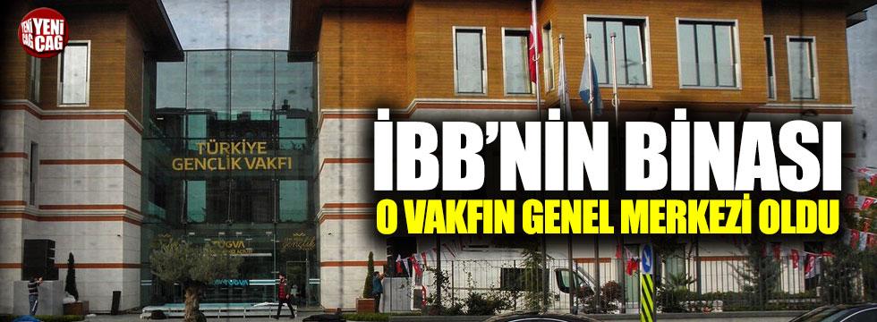İBB'nin binası o vakfın genel merkezi oldu