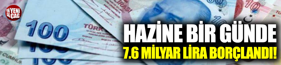 Hazine bir günde 7.6 milyar lira borçlandı!