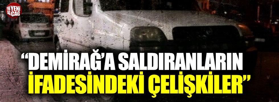 """""""Demirağ'a saldıranların ifadesindeki çelişkiler"""""""