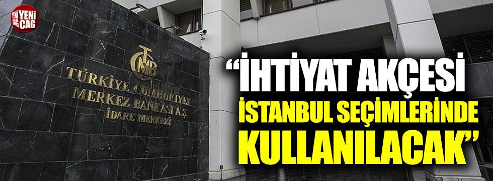 """Durmuş Yılmaz: """"Merkez Bankası'nın ihtiyat akçesi İstanbul seçimlerinde kullanılacak"""""""
